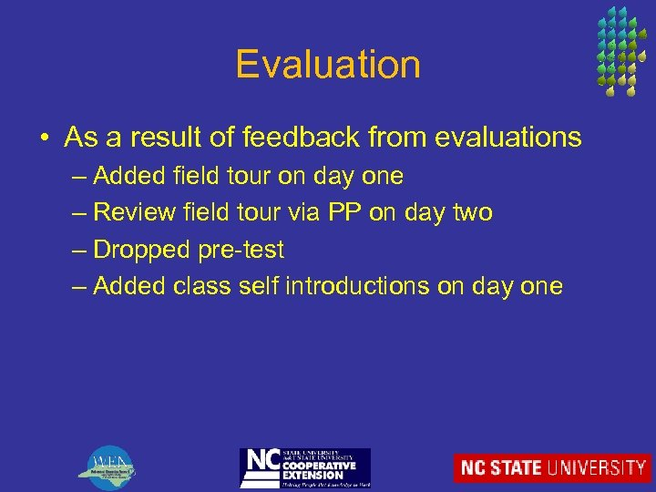 Evaluation • As a result of feedback from evaluations – Added field tour on