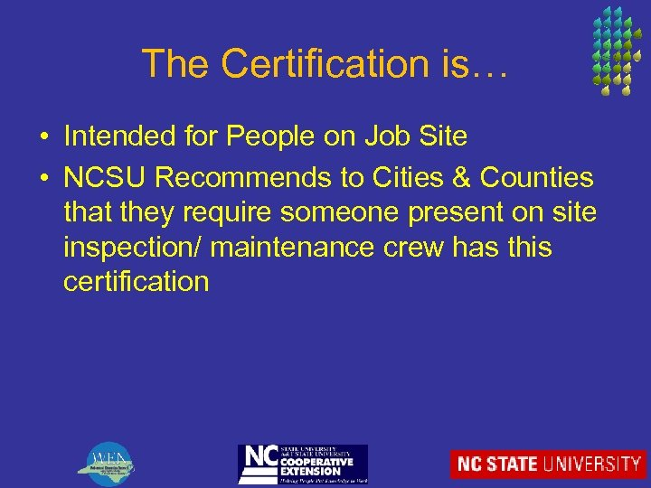 The Certification is… • Intended for People on Job Site • NCSU Recommends to