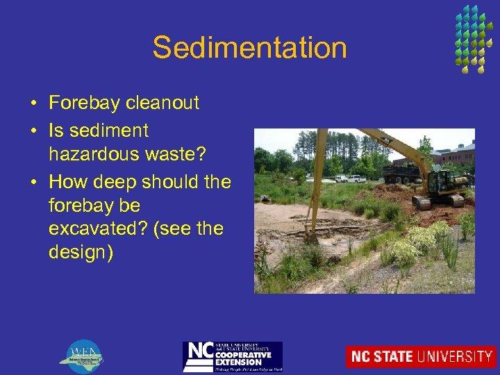 Sedimentation • Forebay cleanout • Is sediment hazardous waste? • How deep should the