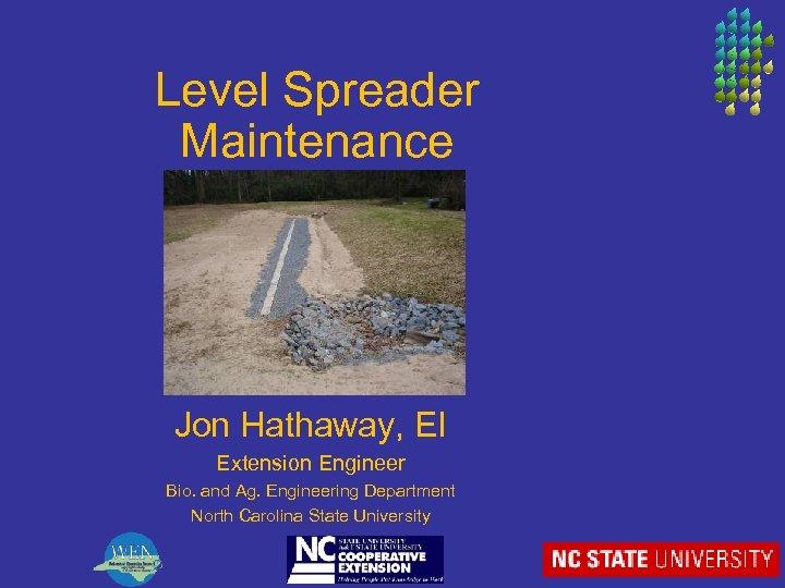 Level Spreader Maintenance Jon Hathaway, EI Extension Engineer Bio. and Ag. Engineering Department North