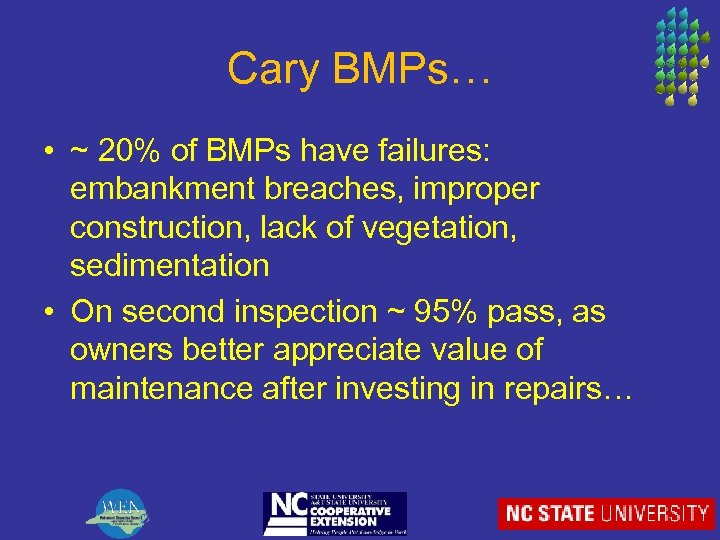 Cary BMPs… • ~ 20% of BMPs have failures: embankment breaches, improper construction, lack