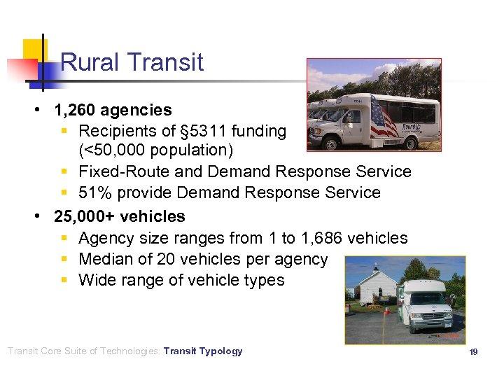 Rural Transit • 1, 260 agencies § Recipients of § 5311 funding (<50, 000