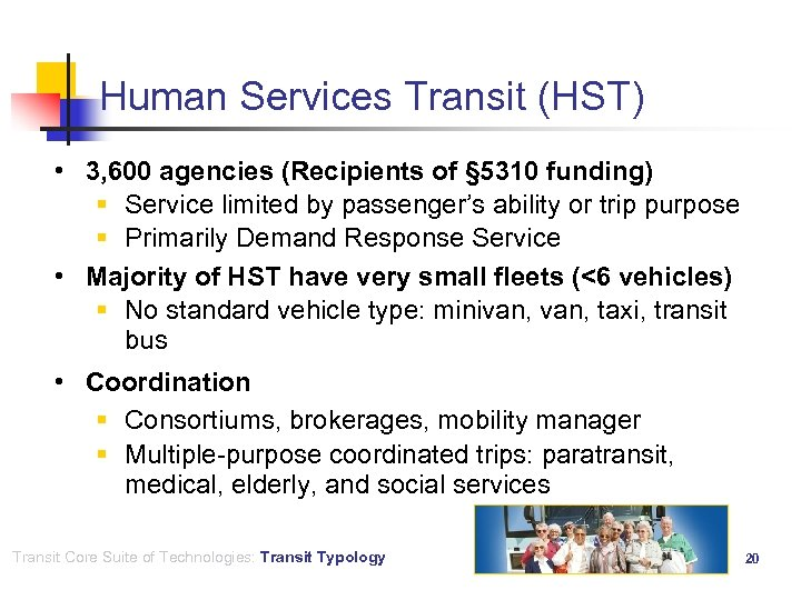 Human Services Transit (HST) • 3, 600 agencies (Recipients of § 5310 funding) §