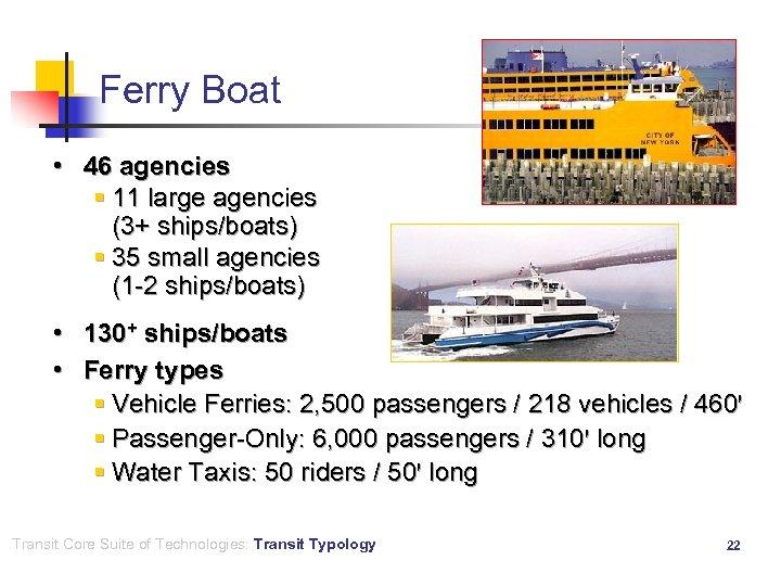 Ferry Boat • 46 agencies § 11 large agencies (3+ ships/boats) § 35 small