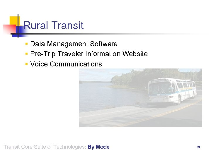 Rural Transit § Data Management Software § Pre-Trip Traveler Information Website § Voice Communications