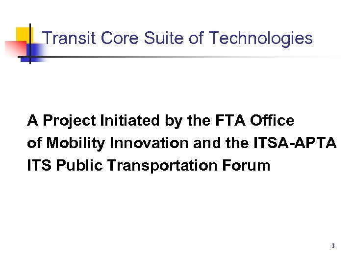 Transit Core Suite of Technologies A Project Initiated by the FTA Office of Mobility