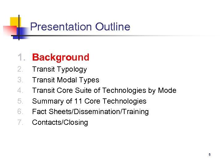 Presentation Outline 1. Background 2. 3. 4. 5. 6. 7. Transit Typology Transit Modal