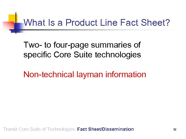 What Is a Product Line Fact Sheet? Two- to four-page summaries of specific Core