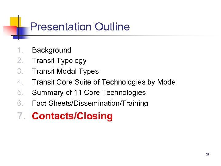 Presentation Outline 1. 2. 3. 4. 5. 6. Background Transit Typology Transit Modal Types
