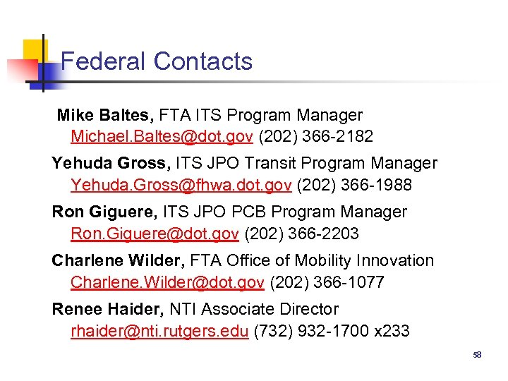 Federal Contacts Mike Baltes, FTA ITS Program Manager Michael. Baltes@dot. gov (202) 366 -2182