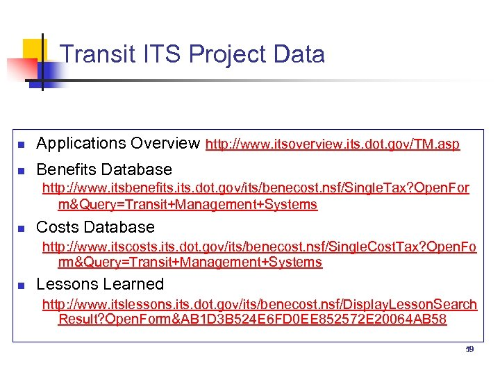 Transit ITS Project Data n Applications Overview http: //www. itsoverview. its. dot. gov/TM. asp