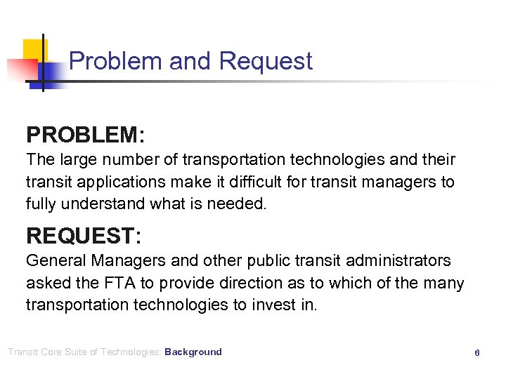 Problem and Request PROBLEM: The large number of transportation technologies and their transit applications