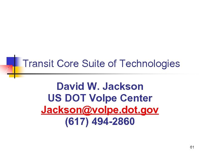 Transit Core Suite of Technologies David W. Jackson US DOT Volpe Center Jackson@volpe. dot.