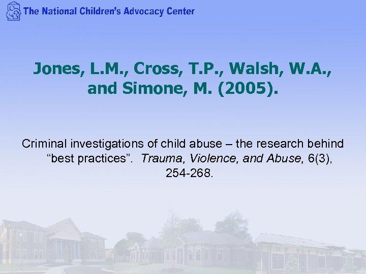 Jones, L. M. , Cross, T. P. , Walsh, W. A. , and Simone,