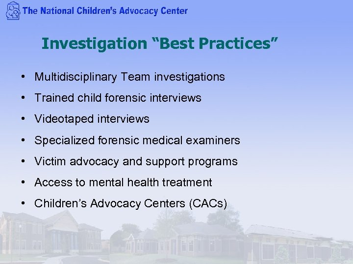 """Investigation """"Best Practices"""" • Multidisciplinary Team investigations • Trained child forensic interviews • Videotaped"""