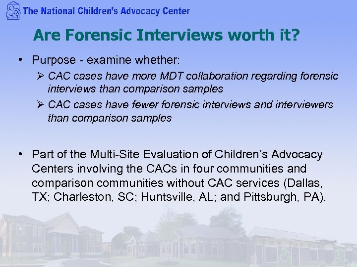 Are Forensic Interviews worth it? • Purpose - examine whether: Ø CAC cases have