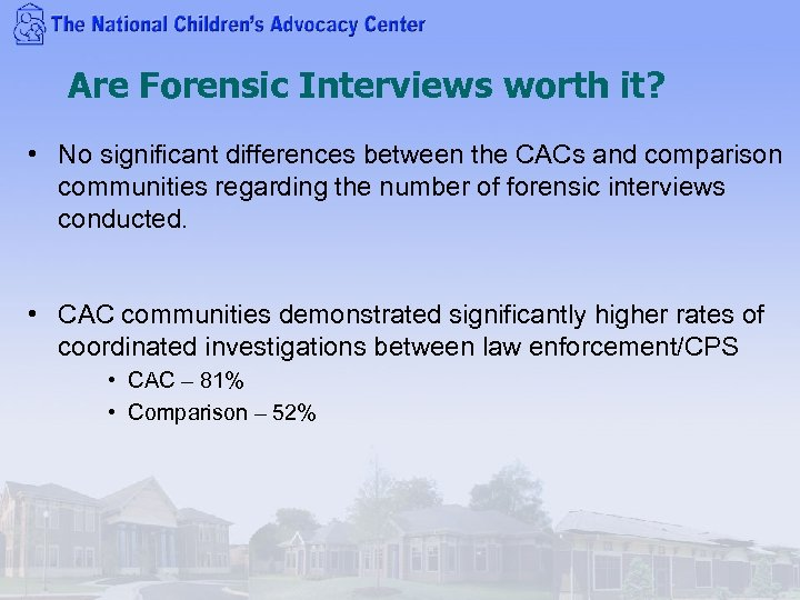 Are Forensic Interviews worth it? • No significant differences between the CACs and comparison