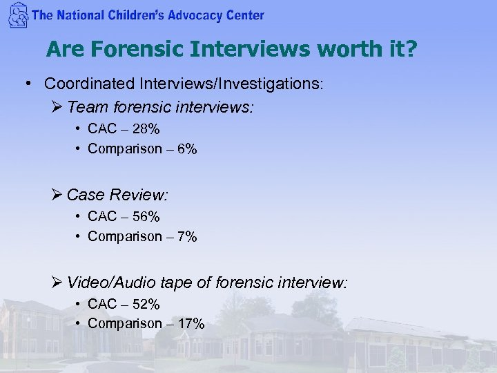 Are Forensic Interviews worth it? • Coordinated Interviews/Investigations: Ø Team forensic interviews: • CAC