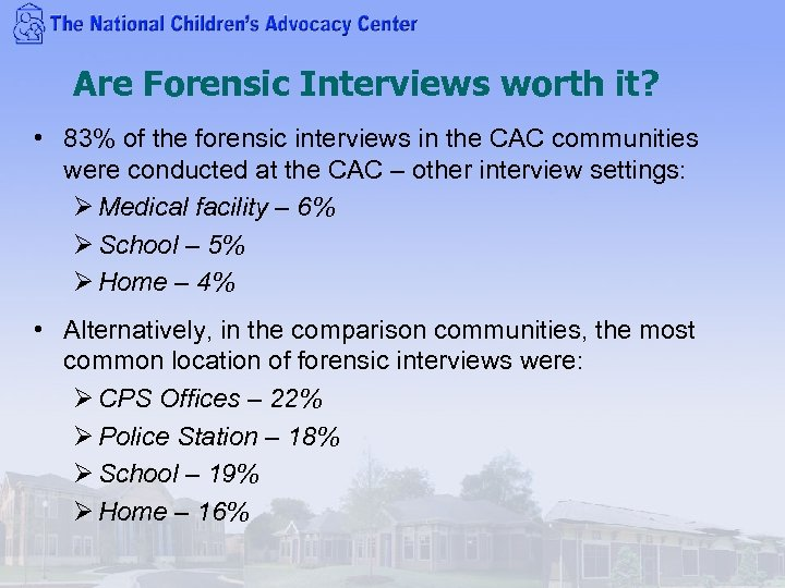 Are Forensic Interviews worth it? • 83% of the forensic interviews in the CAC