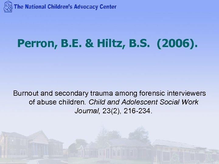 Perron, B. E. & Hiltz, B. S. (2006). Burnout and secondary trauma among forensic