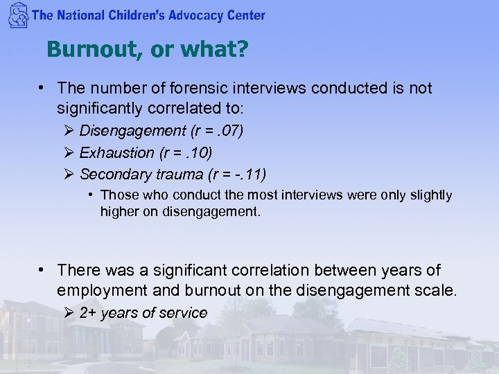 Burnout, or what? • The number of forensic interviews conducted is not significantly correlated