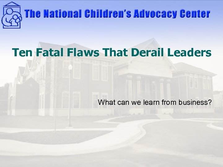 Ten Fatal Flaws That Derail Leaders What can we learn from business?