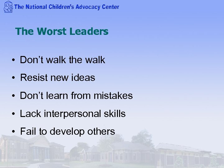 The Worst Leaders • Don't walk the walk • Resist new ideas • Don't