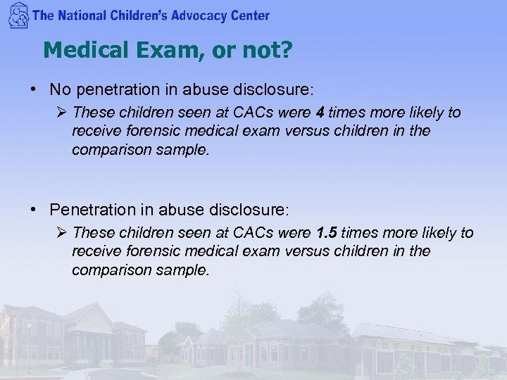 Medical Exam, or not? • No penetration in abuse disclosure: Ø These children seen