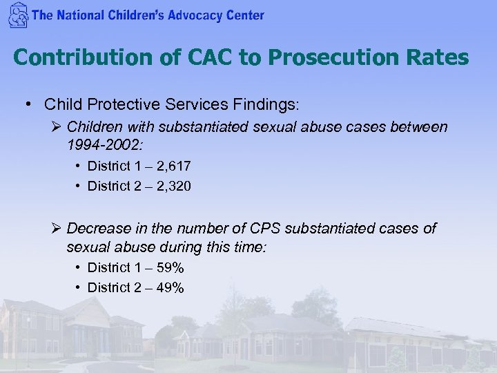 Contribution of CAC to Prosecution Rates • Child Protective Services Findings: Ø Children with