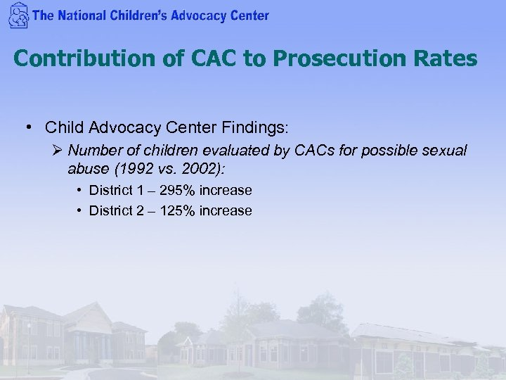 Contribution of CAC to Prosecution Rates • Child Advocacy Center Findings: Ø Number of