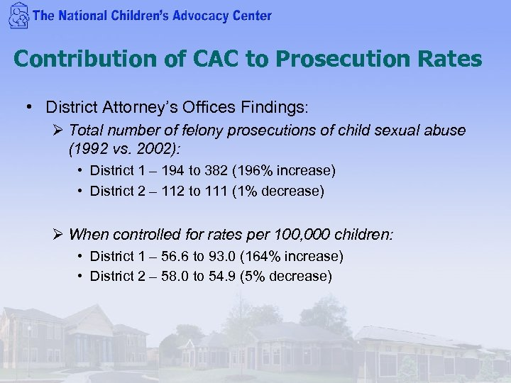 Contribution of CAC to Prosecution Rates • District Attorney's Offices Findings: Ø Total number