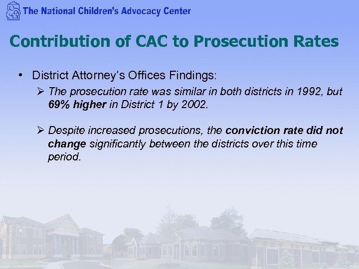 Contribution of CAC to Prosecution Rates • District Attorney's Offices Findings: Ø The prosecution