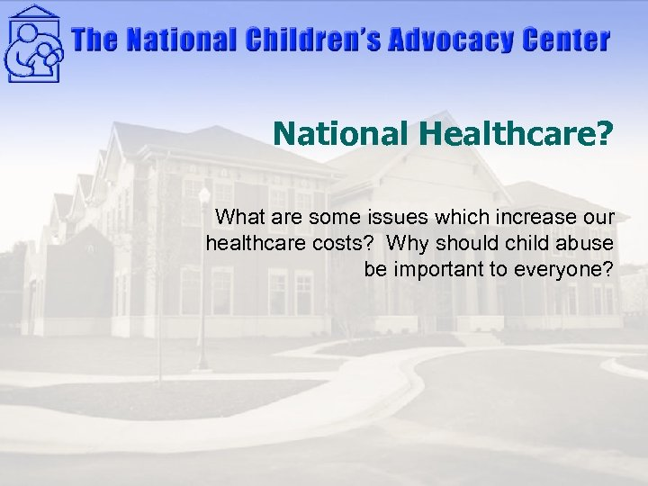 National Healthcare? What are some issues which increase our healthcare costs? Why should child
