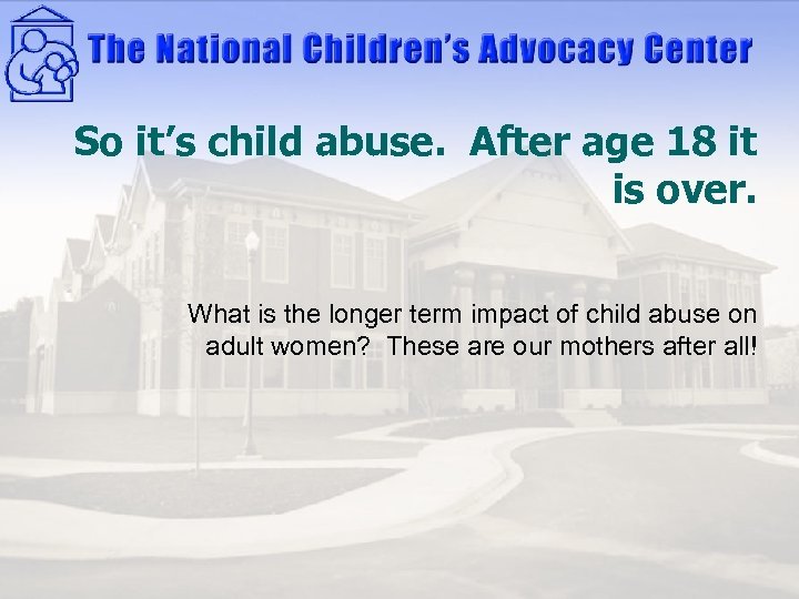 So it's child abuse. After age 18 it is over. What is the longer