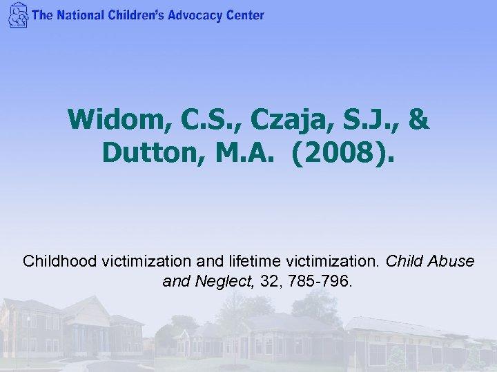 Widom, C. S. , Czaja, S. J. , & Dutton, M. A. (2008). Childhood