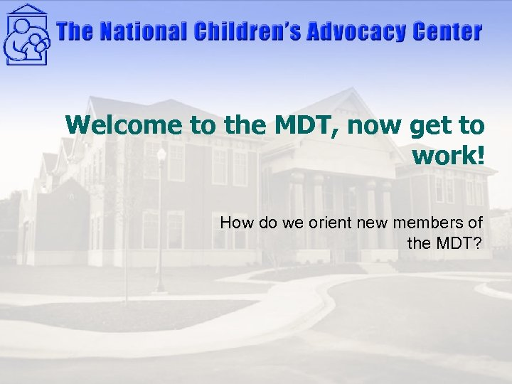 Welcome to the MDT, now get to work! How do we orient new members