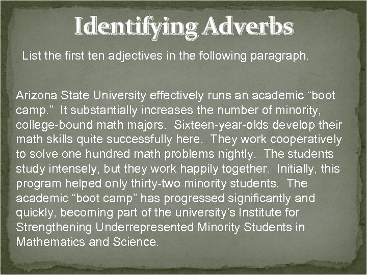 Identifying Adverbs List the first ten adjectives in the following paragraph. Arizona State University