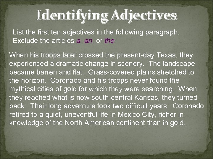 Identifying Adjectives List the first ten adjectives in the following paragraph. Exclude the articles
