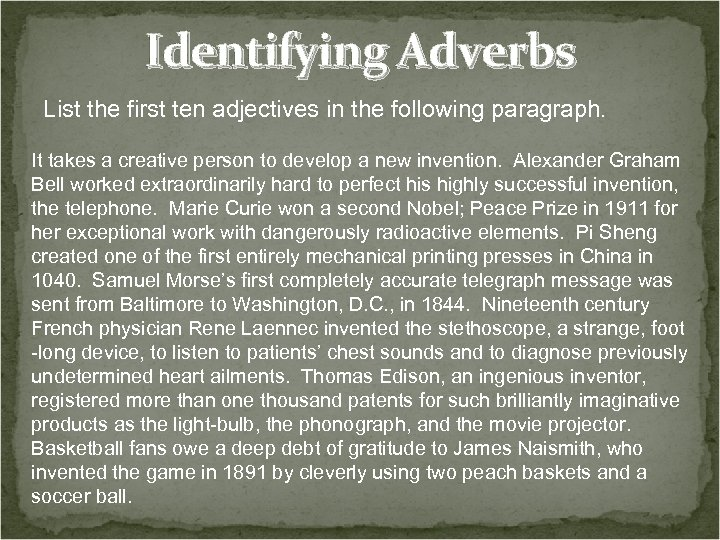 Identifying Adverbs List the first ten adjectives in the following paragraph. It takes a