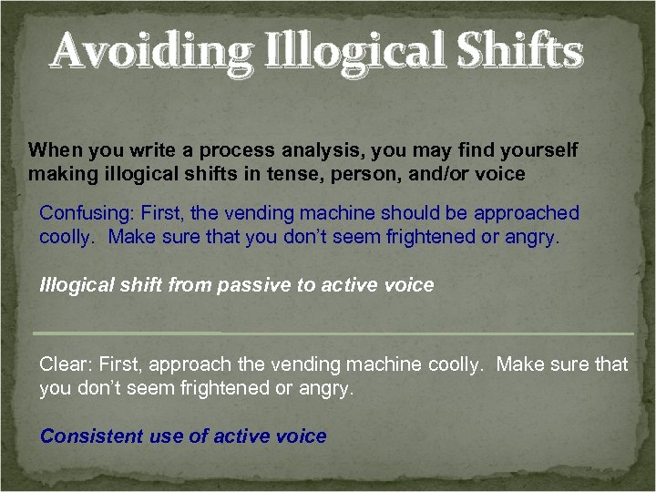 Avoiding Illogical Shifts When you write a process analysis, you may find yourself making