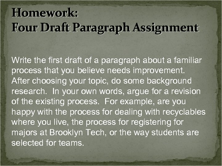 Homework: Four Draft Paragraph Assignment Write the first draft of a paragraph about a