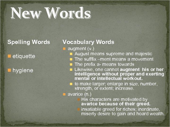 New Words Spelling Words n etiquette n hygiene Vocabulary Words n augment (v. )