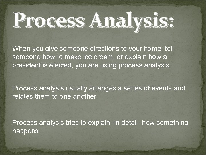 Process Analysis: When you give someone directions to your home, tell someone how to