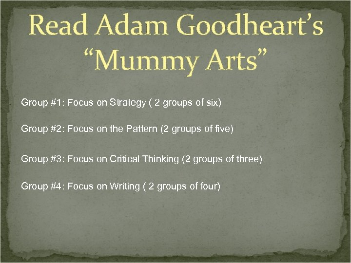 "Read Adam Goodheart's ""Mummy Arts"" Group #1: Focus on Strategy ( 2 groups of"