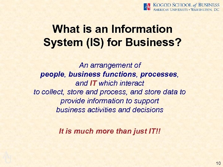 What is an Information System (IS) for Business? An arrangement of people, business functions,
