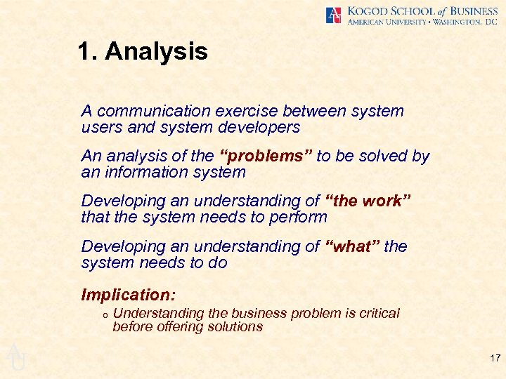 1. Analysis A communication exercise between system users and system developers An analysis of