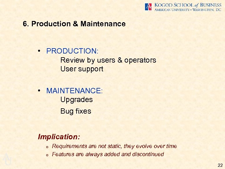 6. Production & Maintenance • PRODUCTION: Review by users & operators User support •