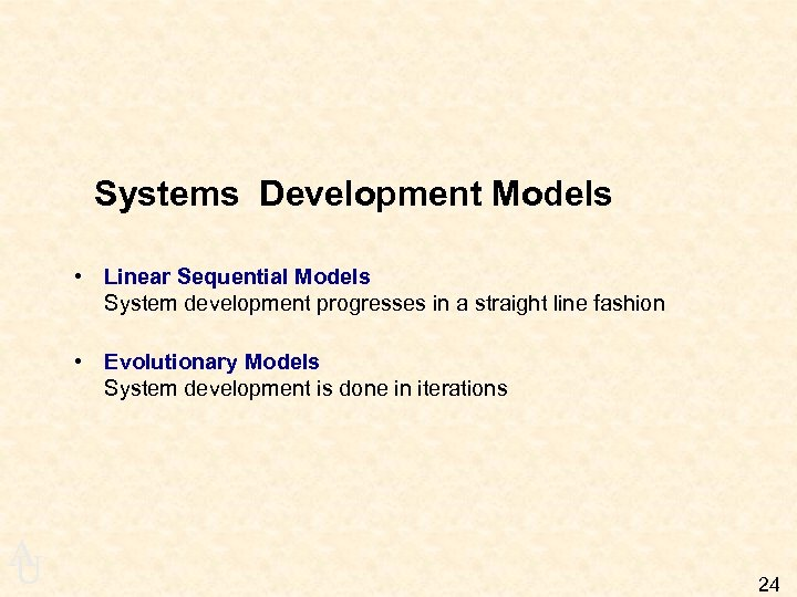 Systems Development Models • Linear Sequential Models System development progresses in a straight line