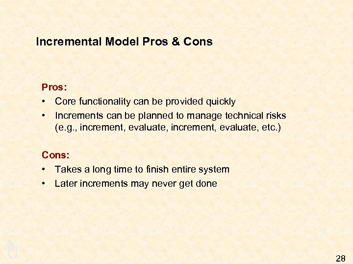 Incremental Model Pros & Cons Pros: • Core functionality can be provided quickly •