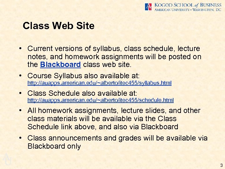 Class Web Site • Current versions of syllabus, class schedule, lecture notes, and homework